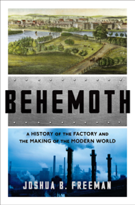 Behemoth: A History of the Factory and the Making of the Modern World Book Cover