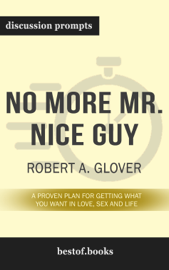 No More Mr. Nice Guy: A Proven Plan for Getting What You Want in Love, Sex and Life by Robert A. Glover (Discussion Prompts)