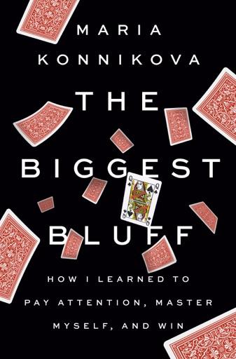 The Biggest Bluff - Maria Konnikova