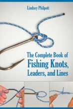 Complete Book Of Fishing Knots, Leaders, And Lines