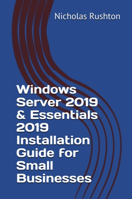 Windows Server 2019 & Essentials Installation Guide for Small Businesses