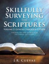 Skillfully Surveying The Scriptures Volume 1: Genesis Through Esther