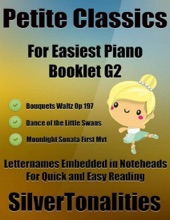 Petite Classics for Easiest Piano Booklet G2 – Bouquets Waltz Opus 197 Dance of the Little Swans Moonlight Sonata First Mvt Letter Names Embedded In Noteheads for Quick and Easy Reading
