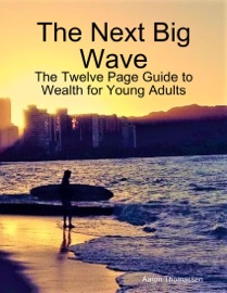 The Next Big Wave The Twelve Page Guide To Wealth For Young Adults