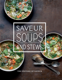 Saveur: Soups and Stews