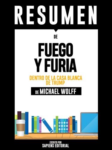 Sapiens Editorial - Fuego Y Furia: Dentro De La Casa Blanca De Trump - Resumen Del Libro De Michael Wolff