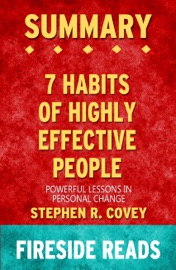 The 7 Habits Of Highly Effective People Powerful Lessons In Personal Change By Stephen R Covey Summary By Fireside Reads