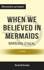 When We Believed in Mermaids: A Novel by Barbara O'Neal (Discussion Prompts)