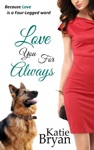 Love You For Always Because Love Is A Four-Legged Word