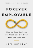 Forever Employable: How to Stop Looking for Work and Let Your Next Job Find You Book Cover