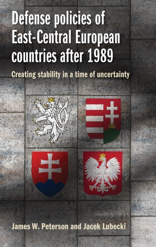 James Peterson & Jacek Lubecki - Defense policies of East-Central European countries after 1989