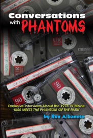 Conversations with Phantoms: Exclusive Interviews About the 1978 TV Movie, Kiss Meets the Phantom of the Park
