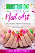 Download and Read Online Ricostruzione Unghie e Nail Art
