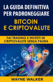 La Guida Definitiva Per Padroneggiare Bitcoin E Criptovalute Book Cover