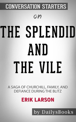 The Splendid and the Vile: A Saga of Churchill, Family, and Defiance During the Blitz by Erik Larson: Conversation Starters