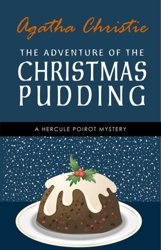Agatha Christie - The Adventure of the Christmas Pudding: A Hercule Poirot Short Story (Hercule Poirot Series Book 33)