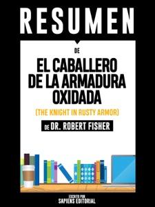 El Caballero De La Armadura Oxidada (The Knight In Rusty Armor) - Resumen Del Libro De Dr. Robert Fisher Book Cover