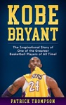 Kobe Bryant The Inspirational Story Of One Of The Greatest Basketball Players Of All Time