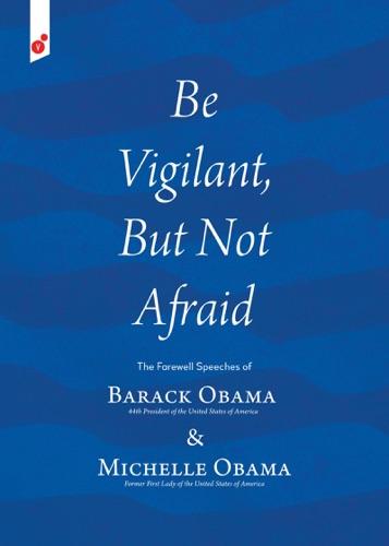 Barack H. Obama & Michelle Obama - Be Vigilant But Not Afraid