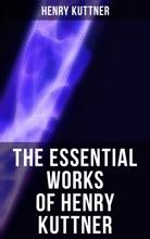 The Essential Works Of Henry Kuttner