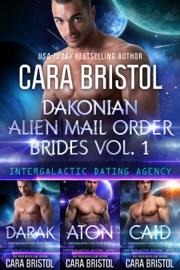 Dakonian Alien Mail Order Brides Boxed Set Vol. 1 (Intergalactic Dating Agency) - Cara Bristol by  Cara Bristol PDF Download