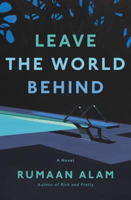 Rumaan Alam - Leave the World Behind book