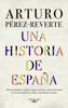 Arturo Pérez-Reverte - Una historia de España portada