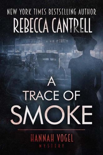 A Trace of Smoke - Rebecca Cantrell - Rebecca Cantrell