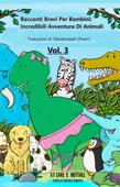 Download and Read Online Racconti Brevi per Bambini: Incredibili Avventure Di Animali - Vol.3