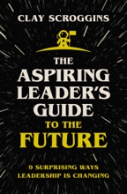 The Aspiring Leader's Guide To The Future