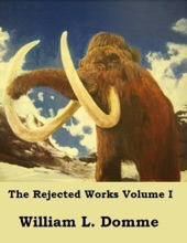 The Rejected Works Of William L. Domme Volume I