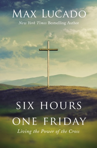 Max Lucado - Six Hours One Friday