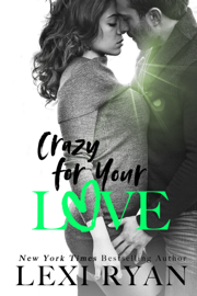 Crazy for Your Love - Lexi Ryan book summary