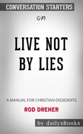Live Not by Lies: A Manual for Christian Dissidents by Rod Dreher: Conversation Starters