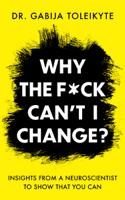 Dr. Gabija Toleikyte - Why the F*ck Can't I Change? artwork