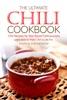 The Ultimate Chili Cookbook: Chili Recipes for Year Round Deliciousness