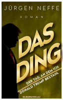 Jürgen Neffe - Das Ding – Der Tag, an dem ich Donald Trump bestahl artwork