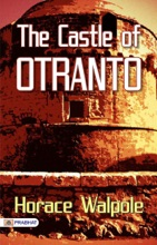 The Castle of Otranto: Horace Walpole's Best Classic Horror Thrillers (The Best Classic Horror Novels of All Time)
