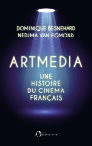 Artmedia. Une histoire du cinéma français par Dominique Besnehard & Nedjma Van Egmond Couverture de livre