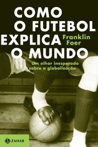 Como o futebol explica o mundo Book Cover