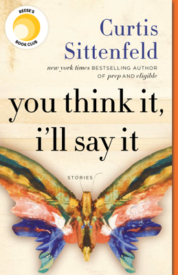 Curtis Sittenfeld - You Think It, I'll Say It book