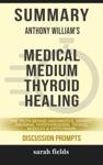 Summary Anthony Williams Medical Medium Thyroid Healing
