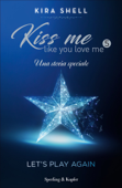 Kiss Me Like You Love Me 5 - Let's play again Book Cover