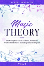Music Theory: The Complete Guide To Read, Write And Understand Music From Beginner To Expert - Vol. 2