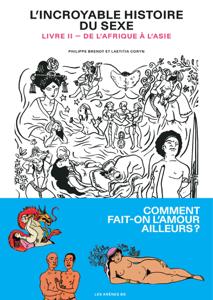 L'Incroyable Histoire du sexe - Livre 2 - De l'Afrique à l'Asie Couverture de livre