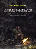Download and Read Online Supervivencia. Cómo sobrevivir sin equipo en cualquier lugar