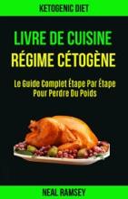 Livre De Cuisine Régime Cétogène: Le Guide Complet Étape Par Étape Pour Perdre Du Poids