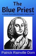The Blue Priest: A Short Comedy Sketch About The Death Of Antonio Vivaldi