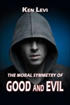 The Moral Symmetry Of Good And Evil