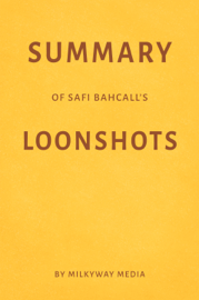 Summary of Safi Bahcall's Loonshots by Milkyway Media